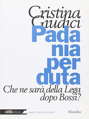 Padania perduta. Che ne sarà della Lega dopo Bossi? (Nordest Europa.it) por Cristina Giudici
