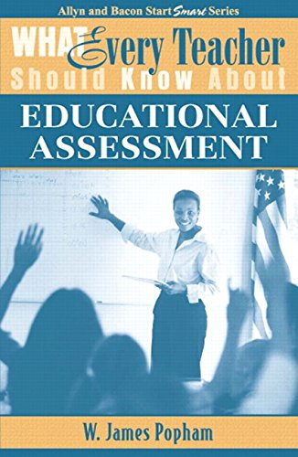 What Every Teacher Should Know About: Educational Assessment (Allyn and Bacon Start Smart)