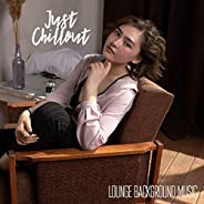 Just Chillout - Lounge Background Music: Jazz Ensemble, Relaxing & Soft Instrumental Background, Deep Rela