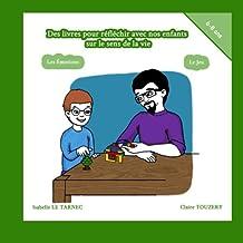Des livres pour reflechir avec nos enfants sur le sens de la vie. 6-8 ans. Les emotions, le jeu.: Maman, pourquoi je n'arrive pas a mettre ma colere a la poubelle ? Papa, tu viens jouer avec moi ?