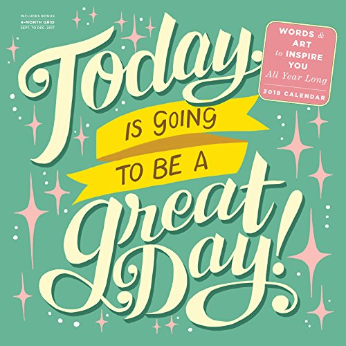 Today is Going to Be A Great Day! Wall Calendar 2018