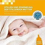 Stillen und Ernährung der stillenden Mutter: Bedarfsorientierte Ernährung für Mutter und Kind