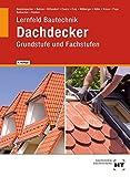 Lernfeld Bautechnik - Dachdecker: Grund- und Fachstufe