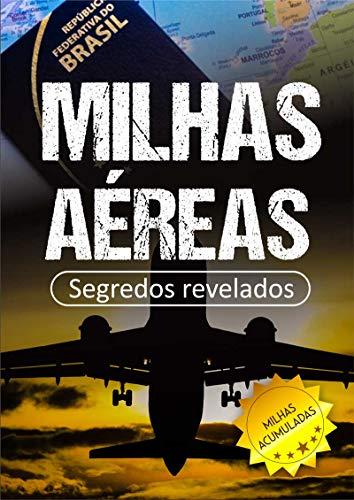 Milhas Aéreas: Segredos para Acumular Milhas e Viajar de Graça : (EUA, Canada, Brasil, Europa, Irlanda, Disney, Portugal) (Portuguese Edition)