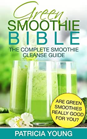 green smoothie bible the complete smoothie cleanse guide are green smoothies really good for. Black Bedroom Furniture Sets. Home Design Ideas