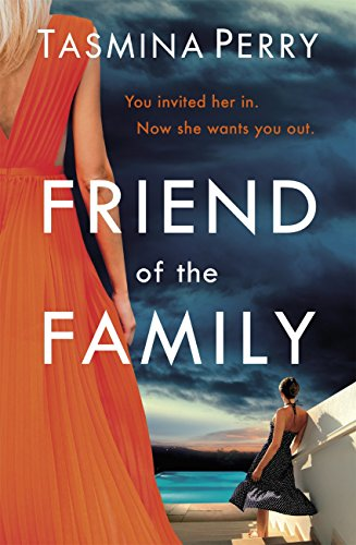 Friend of the Family: You invited her in. Now she wants you out. (English Edition) por Tasmina Perry