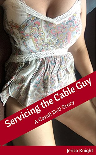 Servicing the Cable Guy: A Candi Doll Story (English Edition) de [Knight