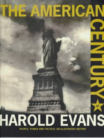 american-century-people-power-and-politics-an-illustrated-history-by-harold-evans-2000-02-24