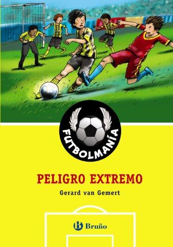 FUTBOLMANÍA. Peligro extremo (Castellano - A Partir De 10 Años - Personajes Y Series - Futbolmanía) por Gerard Van Gemert