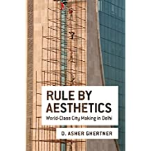 Rule By Aesthetics: World-Class City Making in Delhi (English Edition)