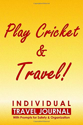 Individual Travel Journal with Prompts for Safety and Organization, Play Cricket & Travel: A Practical Travelling Journal for a person who likes Cricket por Cyto Tai