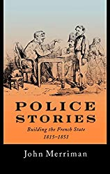 Police Stories: Building the French State, 1815-1851