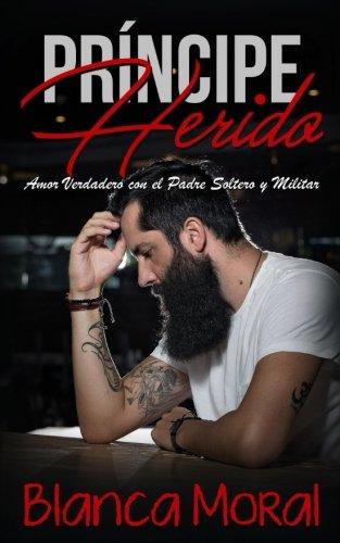 Príncipe Herido: Amor Verdadero con el Padre Soltero y Militar (Novela de Romance y Erótica)