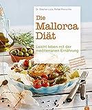 Die Mallorca-Diät: Die Besten Rezepte zum Abnehmen mit mediterraner Küche: Mediterrane Diät optimiert: Abnehmen mit der mediterranen Küche mit 55 Rezepten ... Die Mallorca-Diät – das Kochbuch!