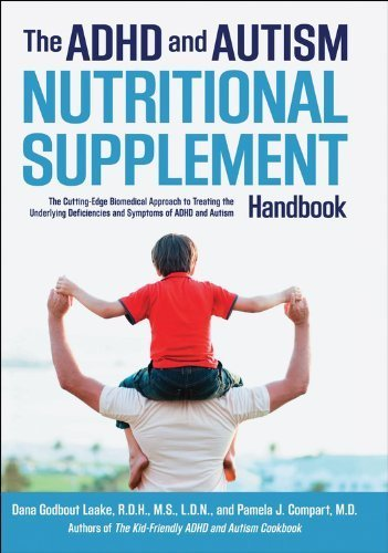 The ADHD and Autism Nutritional Supplement Handbook: The Cutting-Edge Biomedical Approach to Treating the Underlying Deficiencies and Symptoms of ADHD and Autism by Laake, Dana, Compart, Pamela (2013) Hardcover