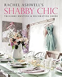 Rachel Ashwell's Shabby Chic Treasure Hunting and Decorating Guide by Rachel Ashwell (2013-07-02)