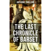 THE LAST CHRONICLE OF BARSET: A Victorian Classic from the Author of The Palliser Novels, The Prime Minister, The Warden, Barchester Towers, Doctor Thorne, ... Her? and Phineas Finn… (English Edition)