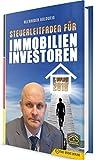 Steuerleitfaden für Immobilieninvestoren: Der ultimative Steuerratgeber für Privatinvestitionen in Wohnimmobilien (2. Auflage 2018 mit Bonusmaterial)