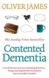 Contented Dementia: A Revolutionary New Way of Treating Dementia : 24-hour Wraparound Care for Lifelong Well-being by Oliver James (2009-08-06)
