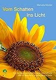 Vom Schatten ins Licht: Von der Diagnose Krebs zu neuer Lebensfreude Hilfe für Betroffene, Angehörige und Helfer