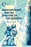 Aristophanes and His Theatre of the Absurd (Classical World)