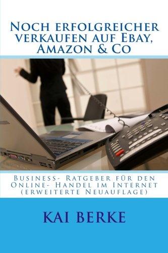 Noch erfolgreicher verkaufen auf Ebay, Amazon & Co: Business- Ratgeber für den Online- Handel im Internet (erweiterte Neuauflage)