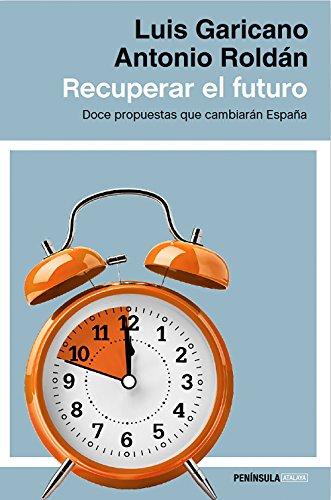 Recuperar el futuro: Doce propuestas que cambiarán España (ATALAYA) por Luis Garicano