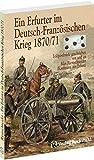 Ein Erfurter im Deutsch - Französischen Krieg 1870/71 - Feldpostbriefe geschreiben von und an Max Riemschneider (Kaufmann aus Erfurt) bei Amazon kaufen