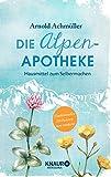 Die Alpen-Apotheke: Hausmittel zum Selbermachen