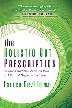 The Holistic Gut Prescription: Create Your Own Personal Path to Optimal Digestive Wellness by [Deville, NMD, Lauren]