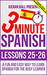 3 Minute Spanish: Lessons 25-26: A fun and easy way to learn Spanish for the busy learner