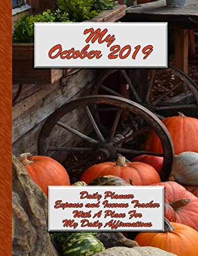 My October 2019 Daily Planner: Expense and Income Tracker With a Place for My Daily Affirmations (Month-Per-Book-Planner 1, Band 10)