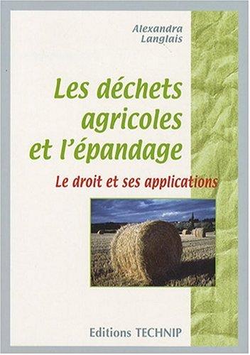 Déchets Agricole et l'Epandage - le Droit et Ses Applications par Alexandra Langlais