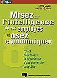 Misez sur l'intelligence de vos employés et osez communiquer: 8 règles pour réussir la négociation d'une convention collective