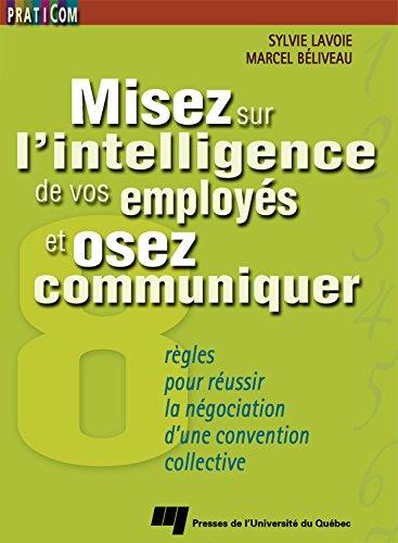 Livre Misez sur l'intelligence de vos employés et osez communiquer: 8 règles pour réussir la négociation d'une convention collective pdf, epub