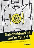 Entscheidend ist auf'm Teller!: Das BVB-Prinzip für optimale Fitness und maximale Energie