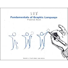 Fundamentals of Graphic Language: Practice Book (Facilitation Guides, Version 2.0)