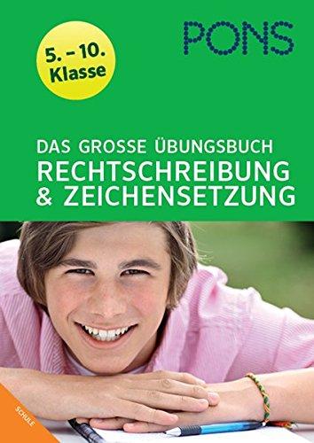 PONS Das große Übungsbuch Rechtschreibung und Zeichensetzung Deutsch 5. - 10. Kl: Der komplette Lernstoff in 900 Übungen