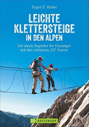 Klettersteigführer Alpen: Leichte Klettersteige in den Alpen. Die schönsten Touren in den Bayerischen Alpen, Tirol, Dolomiten, am Gardasee, Brenta und ... und Familien. (Erlebnis Bergsteigen)