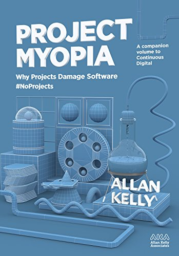 Project Myopia: Why projects damage software #NoProjects (English Edition)