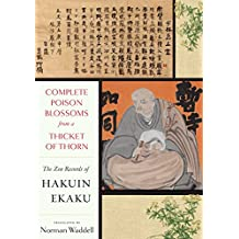 Complete Poison Blossoms from a Thicket of Thorn: The Zen Records of Hakuin Hekaku