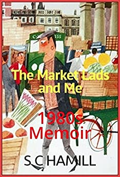 The MARKET LADS and ME! Coming of age story containing strong adult humour.: Being a dick! A strange tale indeed! by [Hamill, S C]