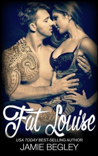 Fat Louise (Biker Bitches) (Volume 2) by Jamie Begley (2015-01-22)