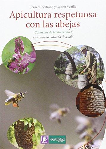 Apicultura respetuosa con las abejas: Colmenas de biodiversidad. La colmena redonda divisible (Saber Hacer) por Bernard Bertrand
