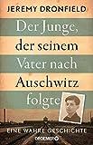 Der Junge, der seinem Vater nach Auschwitz folgte: Eine wahre Geschichte