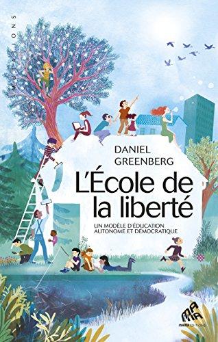 L'École de la liberté: Un modèle d'éducation autonome et démocratique (Mutations) par Daniel Greenberg