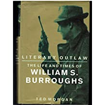 Literary Outlaw: Life and Times of William S. Burroughs