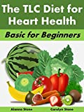 The TLC Diet for Heart Health: Basic for Beginners (Health Matters Book 64) (English Edition)