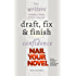 Nail Your Novel - Why Writers Abandon Books and How You Can Draft, Fix and Finish With Confidence