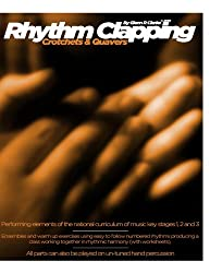 Rhythm Clapping Crotchets & Quavers (Rhythm Clapping For The Classroom Book 2)
